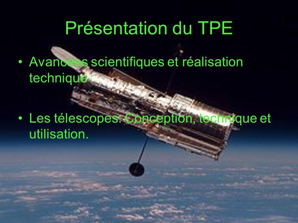 Présentation du TPE Avancées scientifiques et réalisation technique : Les télescopes: Conception, technique et utilisation.