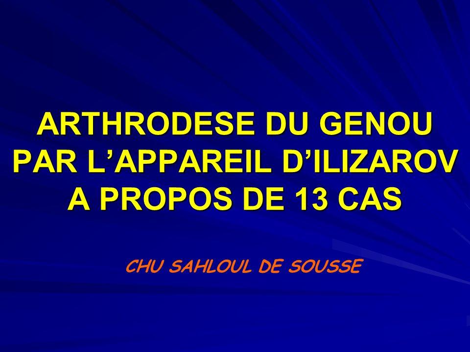 ARTHRODESE DU GENOU PAR LAPPAREIL DILIZAROV A PROPOS DE 13 CAS CHU SAHLOUL DE SOUSSE