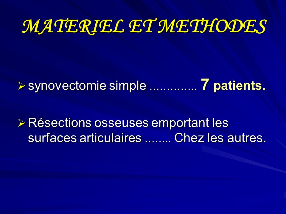 MATERIEL ET METHODES synovectomie simple ………….. 7 patients. synovectomie simple ………….. 7 patients. Résections osseuses emportant les surfaces articula