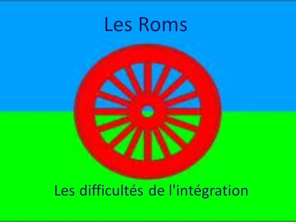 Les Roms Les difficultés de l'intégration