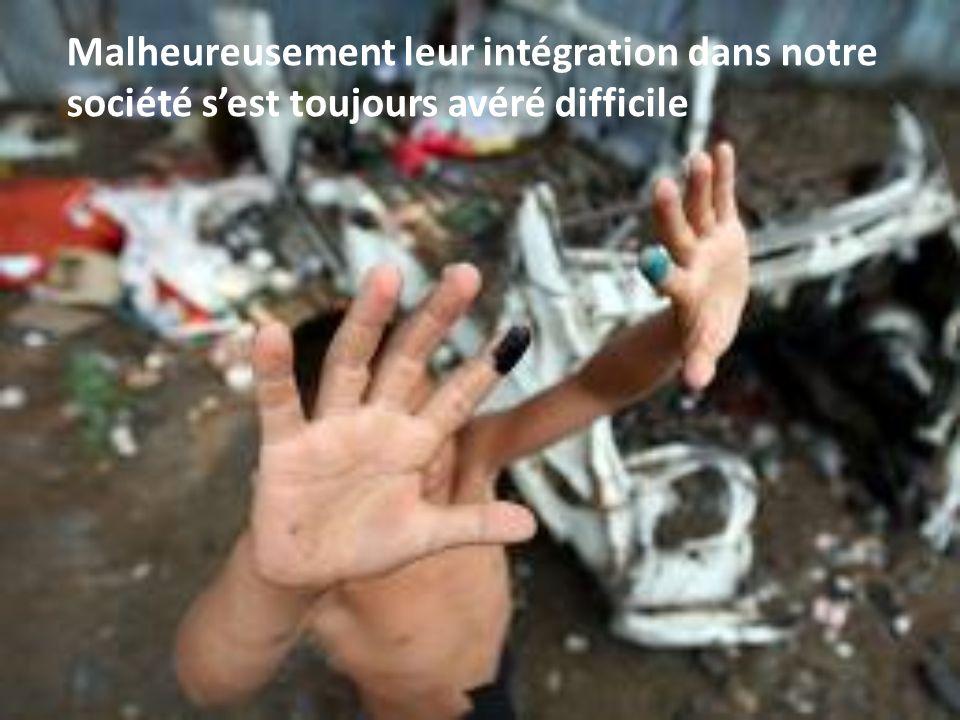Malheureusement leur intégration dans notre société sest toujours avéré difficile