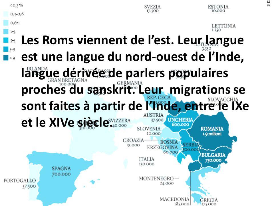 Les Roms viennent de lest. Leur langue est une langue du nord-ouest de lInde, langue dérivée de parlers populaires proches du sanskrit. Leur migration