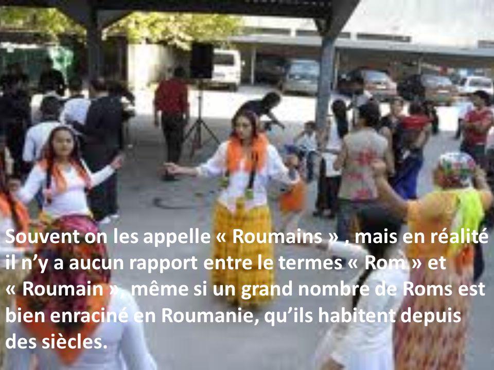 Souvent on les appelle « Roumains », mais en réalité il ny a aucun rapport entre le termes « Rom » et « Roumain », même si un grand nombre de Roms est