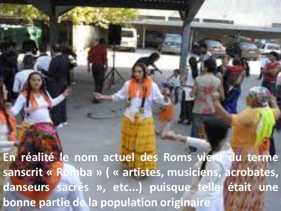 En réalité le nom actuel des Roms vient du terme sanscrit « Romba » ( « artistes, musiciens, acrobates, danseurs sacrés », etc...) puisque telle était une bonne partie de la population originaire