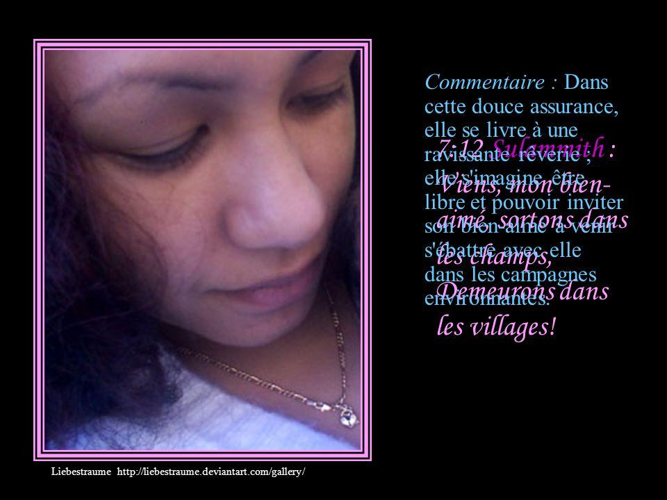 7:11 Sulammith : Je suis à mon bien-aimé, Et ses désirs se portent vers moi.