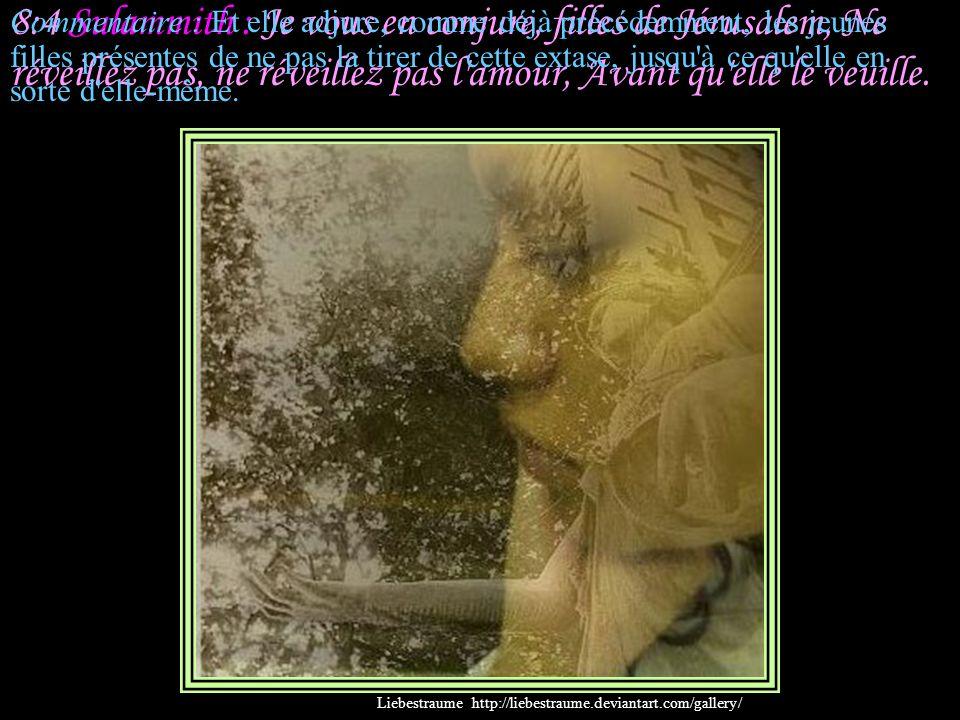 8:3 Sulammith : Que sa main gauche soit sous ma tête, Et que sa droite m'embrasse! Commentaire : A cette pensée, elle se sent comme reposant dans ses