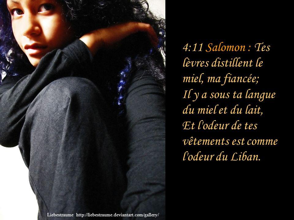 4:10 Salomon : Que de charmes dans ton amour, ma sœur, ma fiancée! Comme ton amour vaut mieux que le vin, Et combien tes parfums sont plus suaves que
