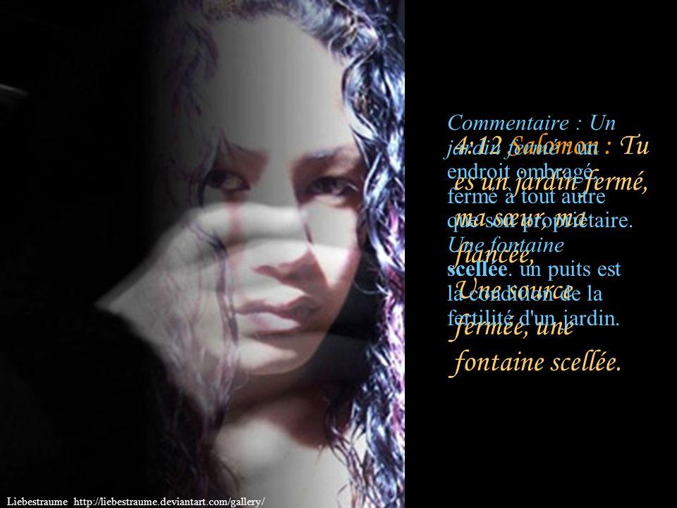 4:11 Salomon : Tes lèvres distillent le miel, ma fiancée; Il y a sous ta langue du miel et du lait, Et l'odeur de tes vêtements est comme l'odeur du L