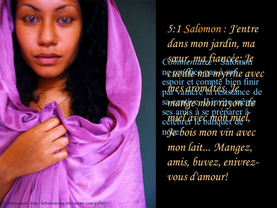 Sulammith : Que mon bien- aimé entre dans son jardin, Et qu'il mange de ses fruits excellents! Commentaire : Sulammith coupe subitement la parole à Sa