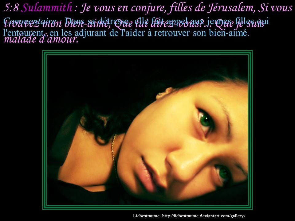 5:7 Sulammith : Les gardes qui font la ronde dans la ville m'ont rencontrée; Ils m'ont frappée, ils m'ont blessée; Ils m'ont enlevé mon voile, les gar