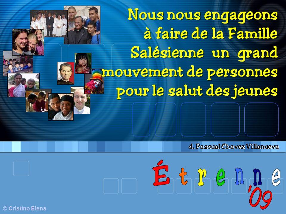© Cristino Elena Nous nous engageons à faire de la Famille Salésienne un grand mouvement de personnes pour le salut des jeunes Nous nous engageons à faire de la Famille Salésienne un grand mouvement de personnes pour le salut des jeunes d.