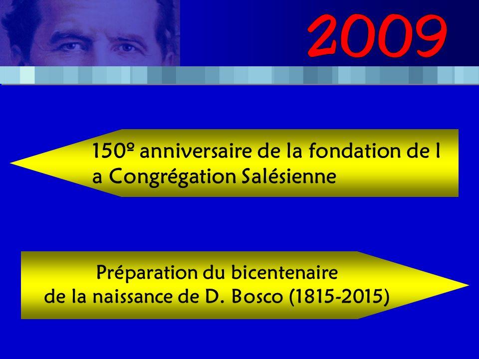 150º anniversaire de la fondation de l a Congrégation Salésienne Préparation du bicentenaire de la naissance de D.