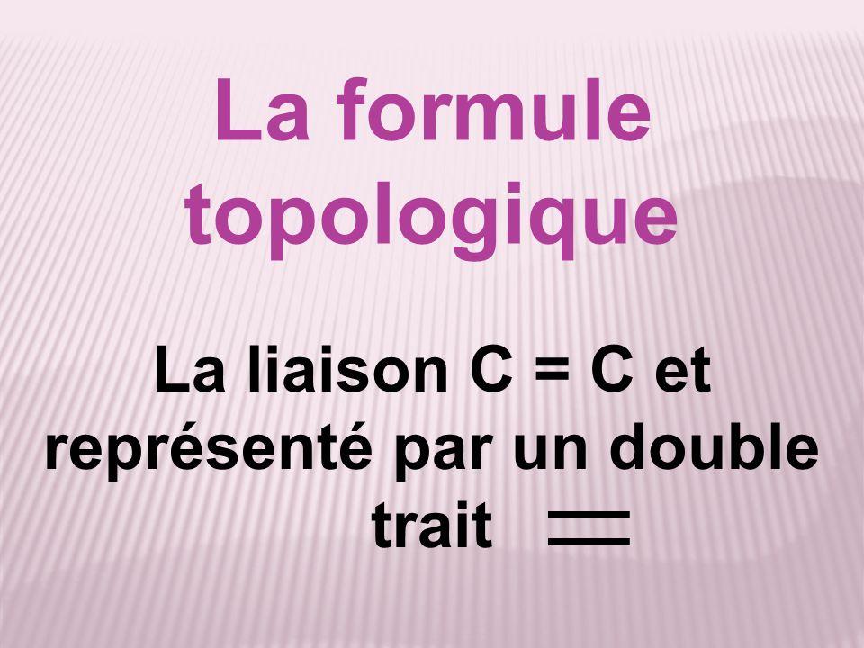 La formule topologique La liaison C = C et représenté par un double trait