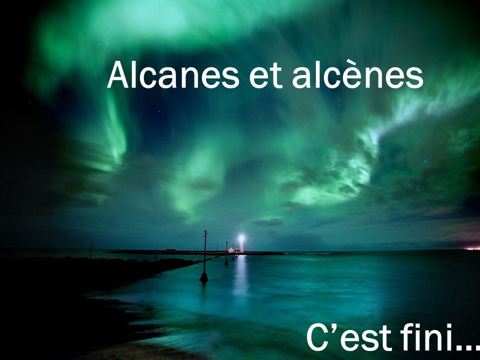 Alcanes et alcènes Cest fini…