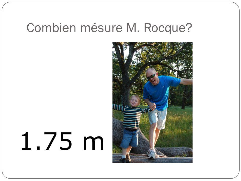 Combien mésure M. Rocque? 1.75 m