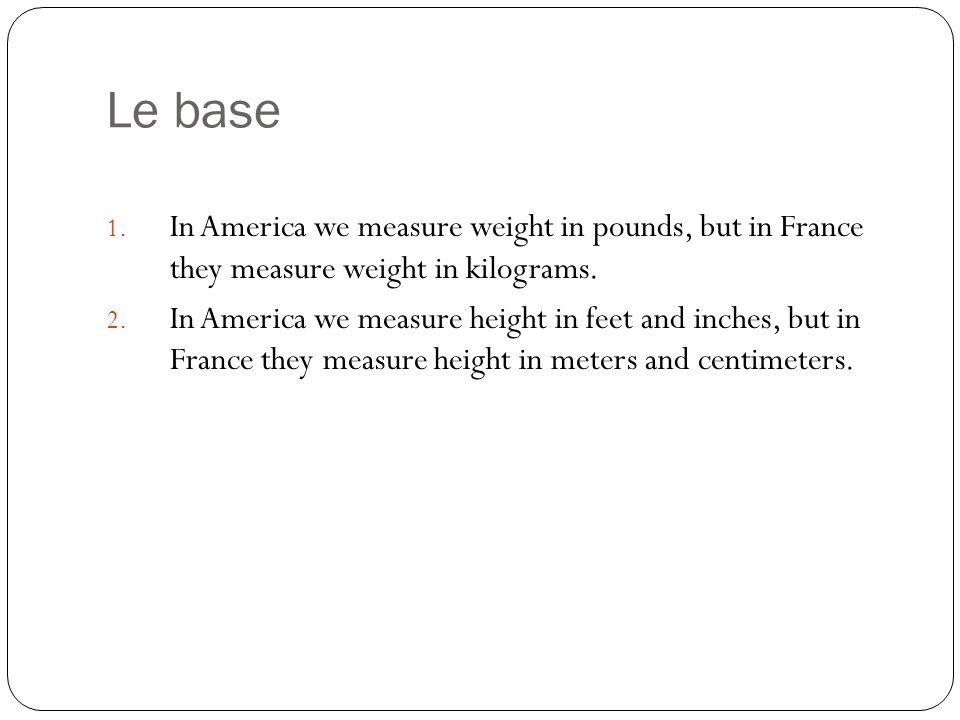 Les Kilogrammes 1 pound (livre) = 0,45 kilogrammes 1 kilogrammes (kg) = 2.204 pounds Une baguette de pain: 250 g