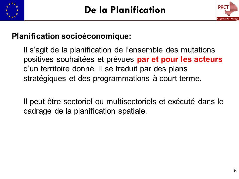 5 De la Planification Planification socioéconomique: Il sagit de la planification de lensemble des mutations positives souhaitées et prévues par et po