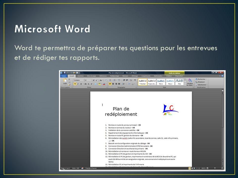 Word te permettra de préparer tes questions pour les entrevues et de rédiger tes rapports.