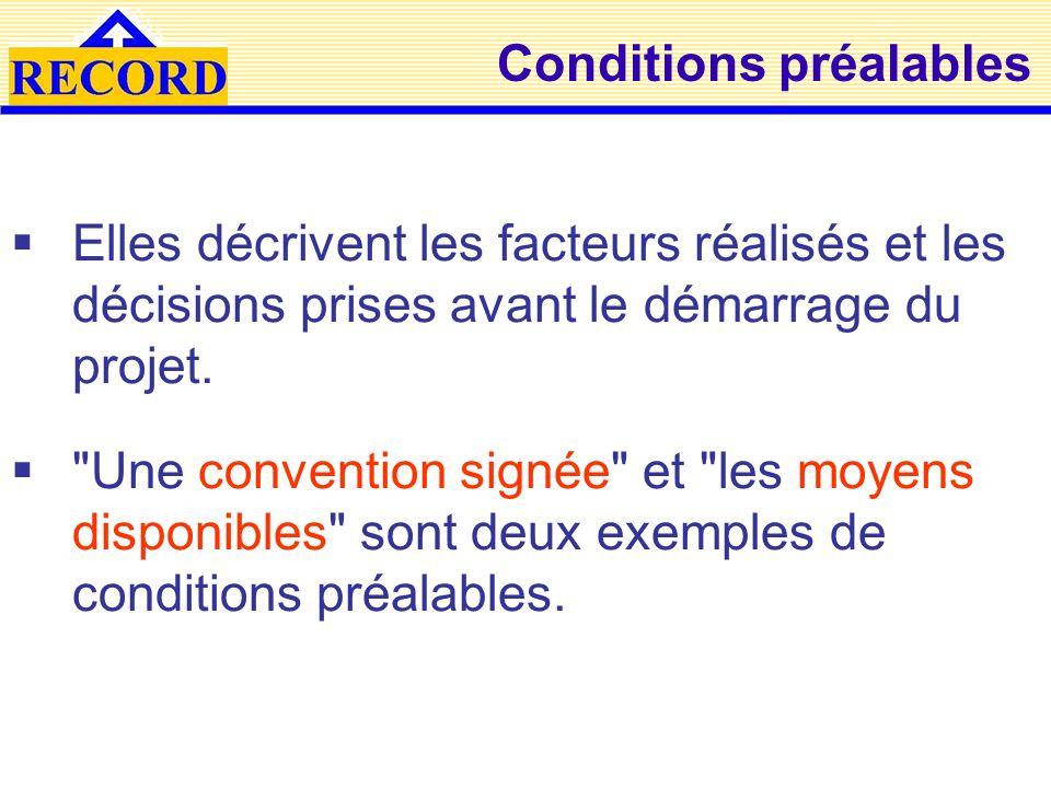 Conditions préalables Elles décrivent les facteurs réalisés et les décisions prises avant le démarrage du projet.