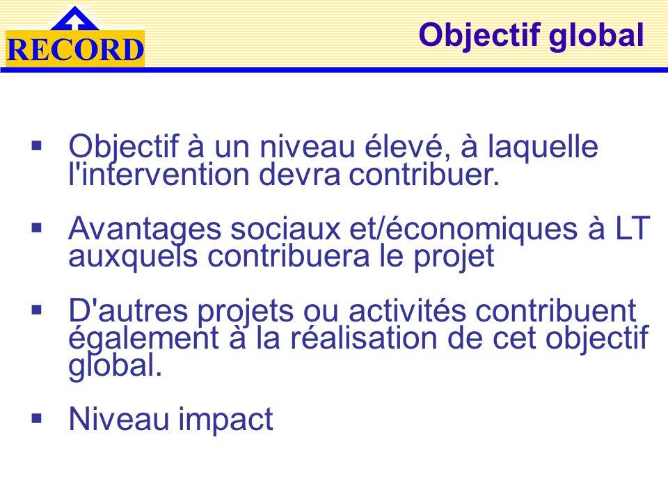 Objectif spécifique Objectif visé par l intervention et qui doit être atteint pendant la durée de l intervention Avantages que les bénéficiaires retireront des services du projet