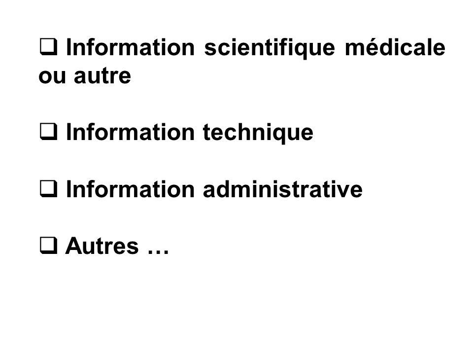 Information scientifique médicale ou autre Information technique Information administrative Autres …
