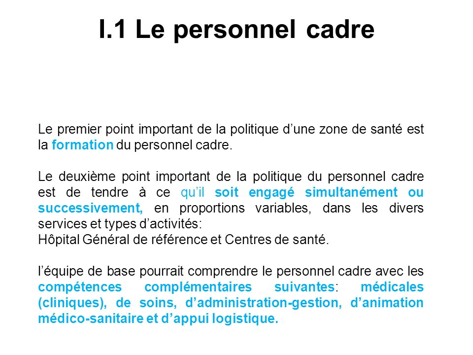 I.1 Le personnel cadre Le premier point important de la politique dune zone de santé est la formation du personnel cadre. Le deuxième point important