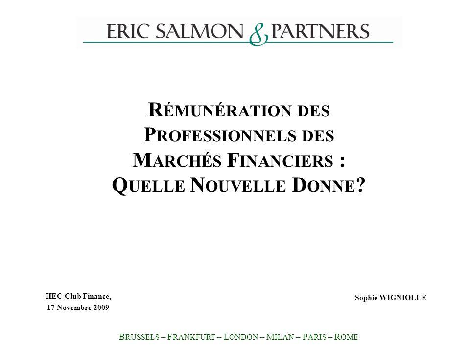 HEC Club Finance, 17 Novembre 2009 Sophie WIGNIOLLE R ÉMUNÉRATION DES P ROFESSIONNELS DES M ARCHÉS F INANCIERS : Q UELLE N OUVELLE D ONNE ? B RUSSELS