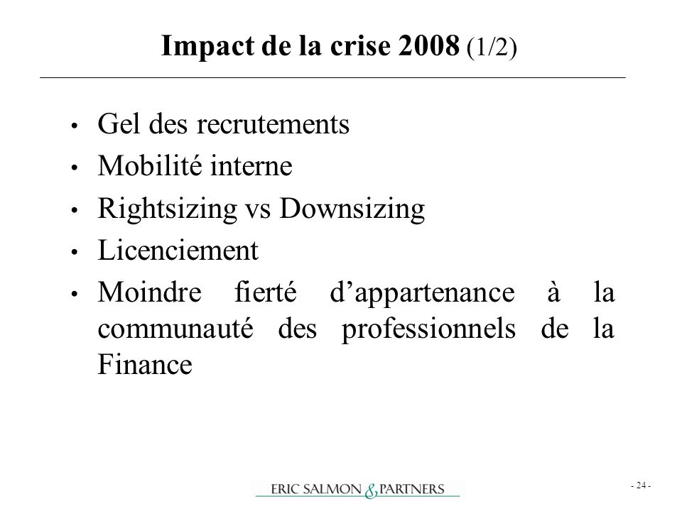 Impact de la crise 2008 (1/2) - 24 - Gel des recrutements Mobilité interne Rightsizing vs Downsizing Licenciement Moindre fierté dappartenance à la co