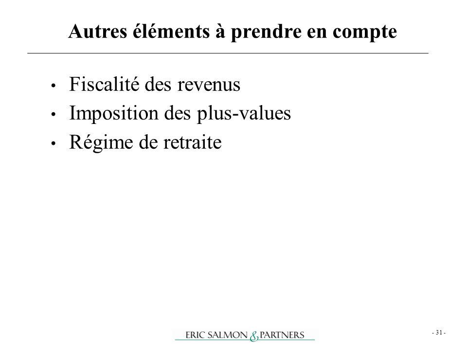- 31 - Fiscalité des revenus Imposition des plus-values Régime de retraite Autres éléments à prendre en compte