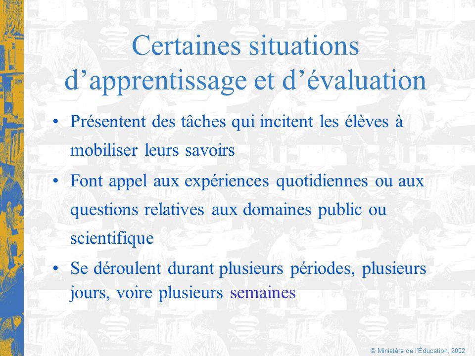 © Ministère de l'Éducation, 2002 Certaines situations dapprentissage et dévaluation Font appel aux expériences quotidiennes ou aux questions relatives