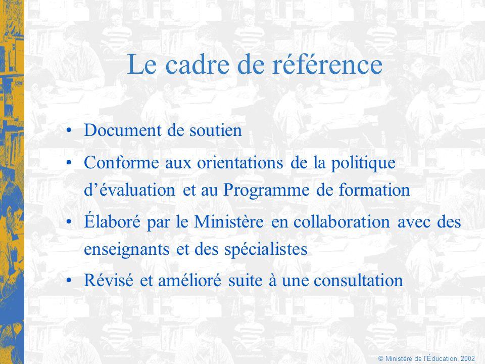 © Ministère de l'Éducation, 2002 Le cadre de référence Conforme aux orientations de la politique dévaluation et au Programme de formation Élaboré par