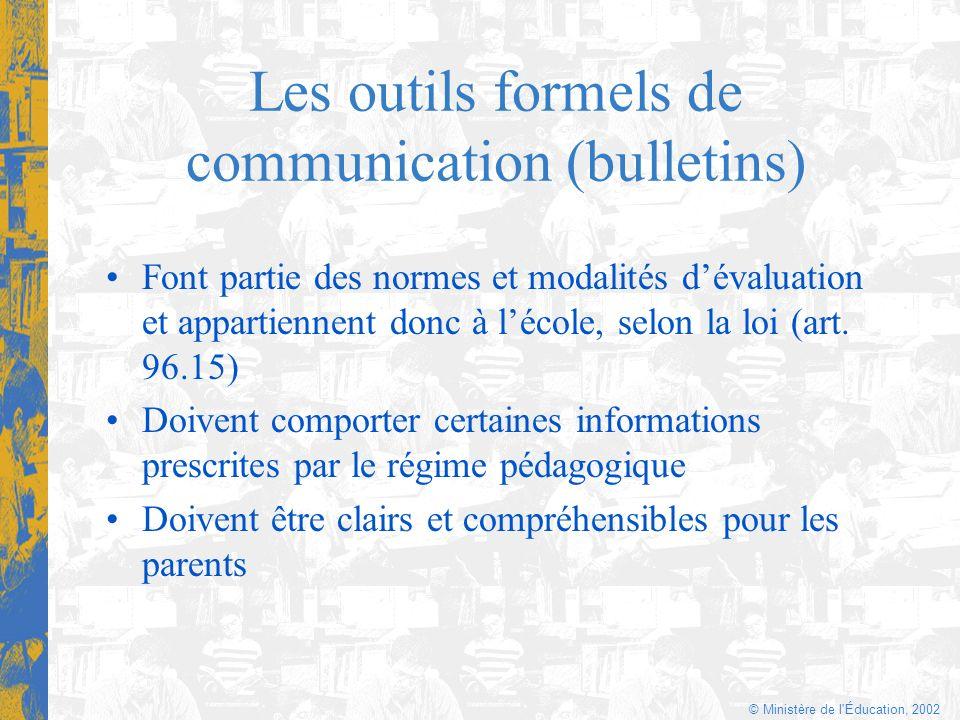 © Ministère de l'Éducation, 2002 Les outils formels de communication (bulletins) Font partie des normes et modalités dévaluation et appartiennent donc