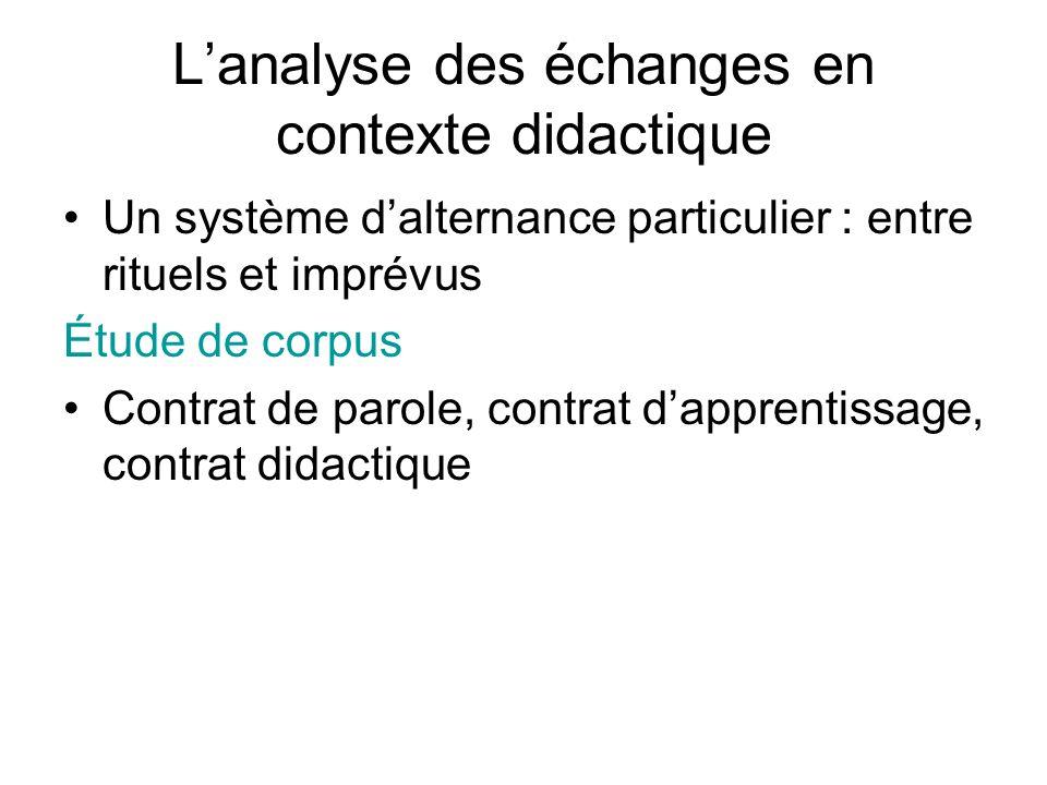 Lanalyse des échanges en contexte didactique Un système dalternance particulier : entre rituels et imprévus Étude de corpus Contrat de parole, contrat