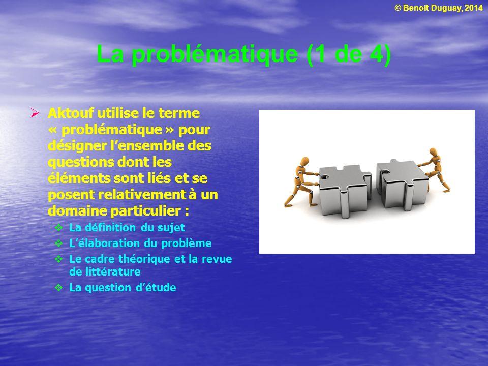 © Benoit Duguay, 2014 Le cadre théorique et la revue de littérature (3 de 3) Revue de littérature : Synthèse critique la plus exhaustive possible des recherches effectuées sur la problématique choisie Fil conducteur qui relie les différents éléments du cadre théorique Apport de la recherche envisagée à cet édifice théorique Source : http://hoodedutilitarian.com/2011/01/one- brain-to-rule-them-all/ http://hoodedutilitarian.com/2011/01/one- brain-to-rule-them-all/ Tiré et adapté de : Aktouf, O.