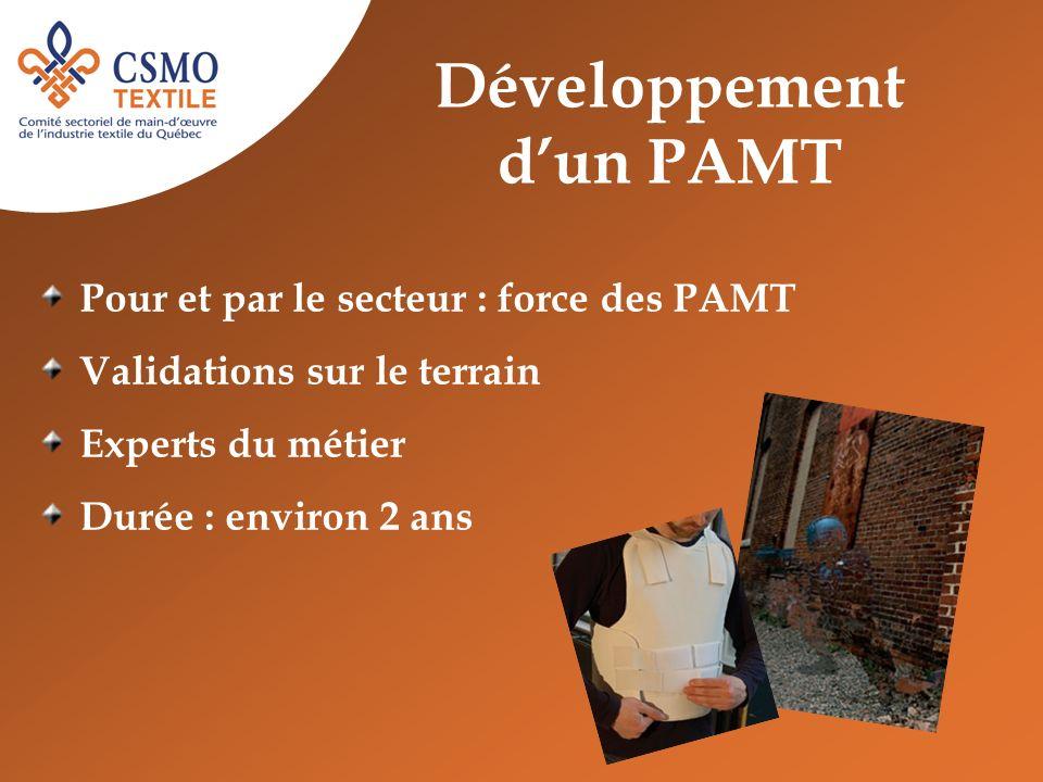 Développement dun PAMT Pour et par le secteur : force des PAMT Validations sur le terrain Experts du métier Durée : environ 2 ans
