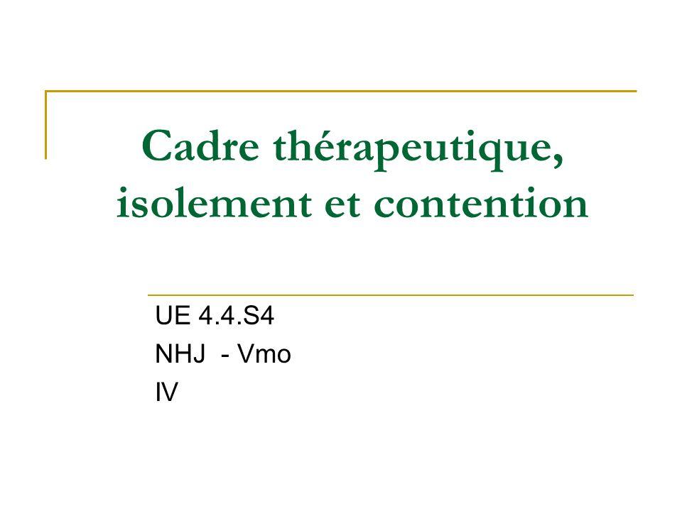 Cadre thérapeutique, isolement et contention UE 4.4.S4 NHJ - Vmo IV