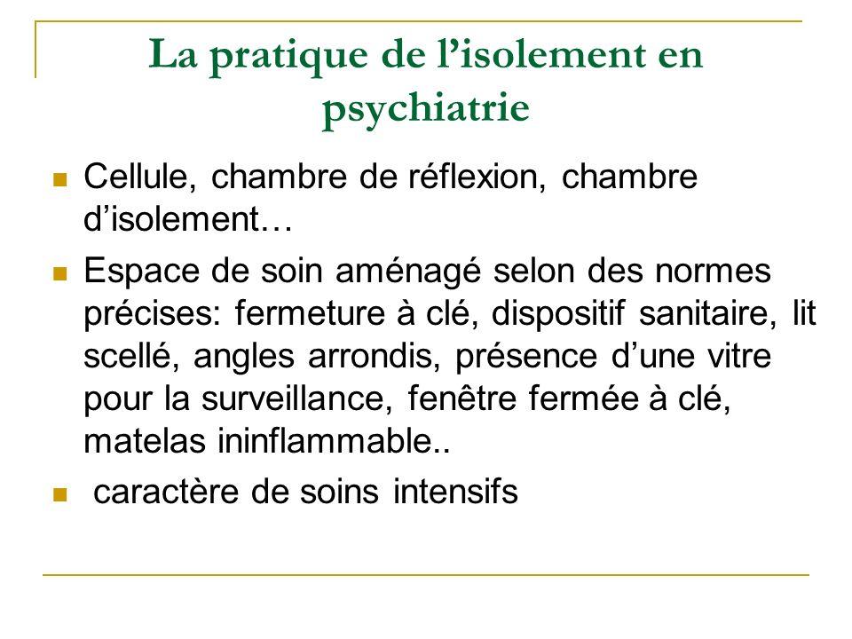 La pratique de lisolement en psychiatrie Cellule, chambre de réflexion, chambre disolement… Espace de soin aménagé selon des normes précises: fermetur