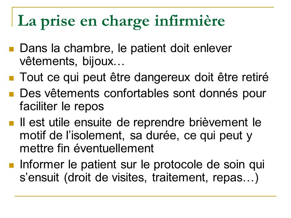 La prise en charge infirmière Dans la chambre, le patient doit enlever vêtements, bijoux… Tout ce qui peut être dangereux doit être retiré Des vêtemen