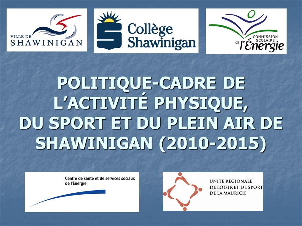 POLITIQUE-CADRE DE LACTIVITÉ PHYSIQUE, DU SPORT ET DU PLEIN AIR DE SHAWINIGAN (2010-2015)