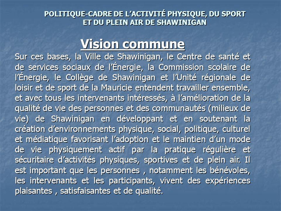 Vision commune Sur ces bases, la Ville de Shawinigan, le Centre de santé et de services sociaux de lÉnergie, la Commission scolaire de lÉnergie, le Co
