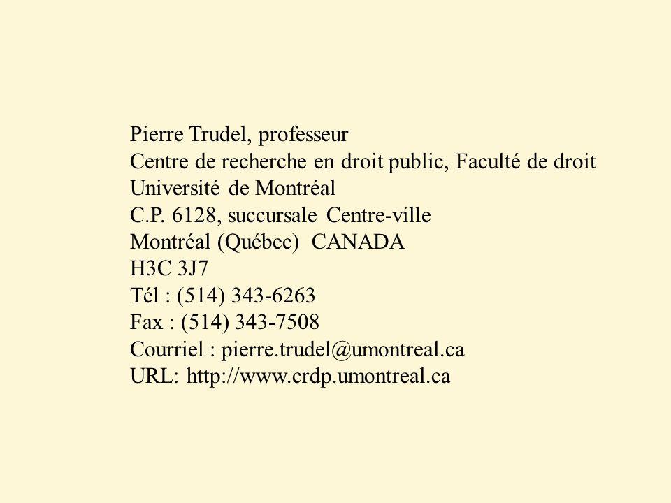 Pierre Trudel, professeur Centre de recherche en droit public, Faculté de droit Université de Montréal C.P. 6128, succursale Centre-ville Montréal (Qu