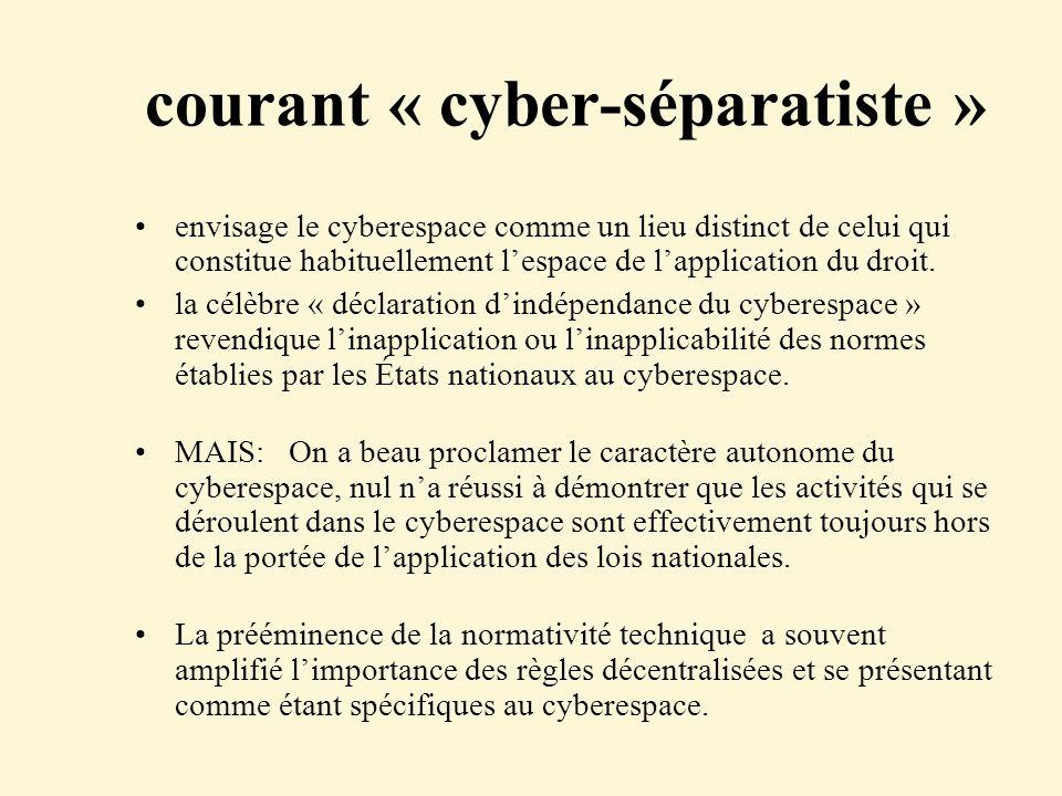 courant « cyber-séparatiste » envisage le cyberespace comme un lieu distinct de celui qui constitue habituellement lespace de lapplication du droit. l