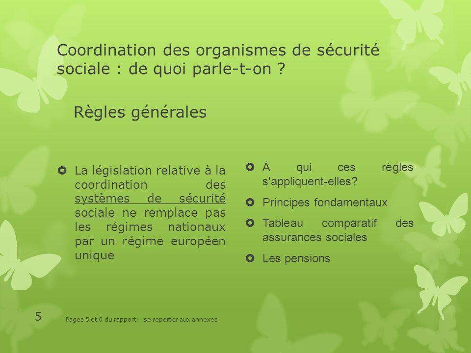 Coordination des organismes de sécurité sociale : de quoi parle-t-on ? La législation relative à la coordination des systèmes de sécurité sociale ne r