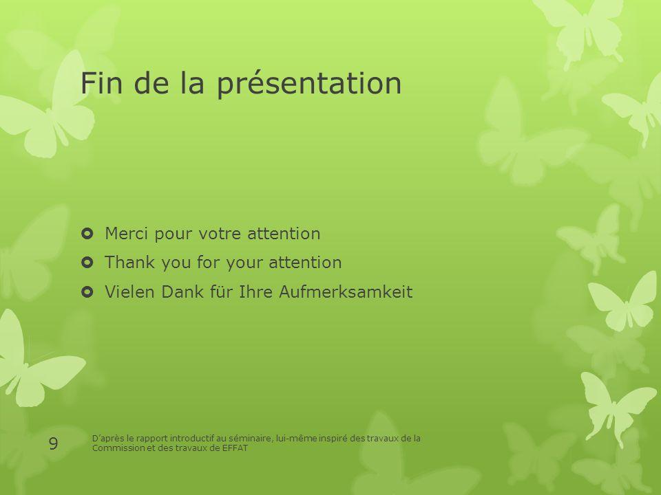 Fin de la présentation Merci pour votre attention Thank you for your attention Vielen Dank für Ihre Aufmerksamkeit Daprès le rapport introductif au sé