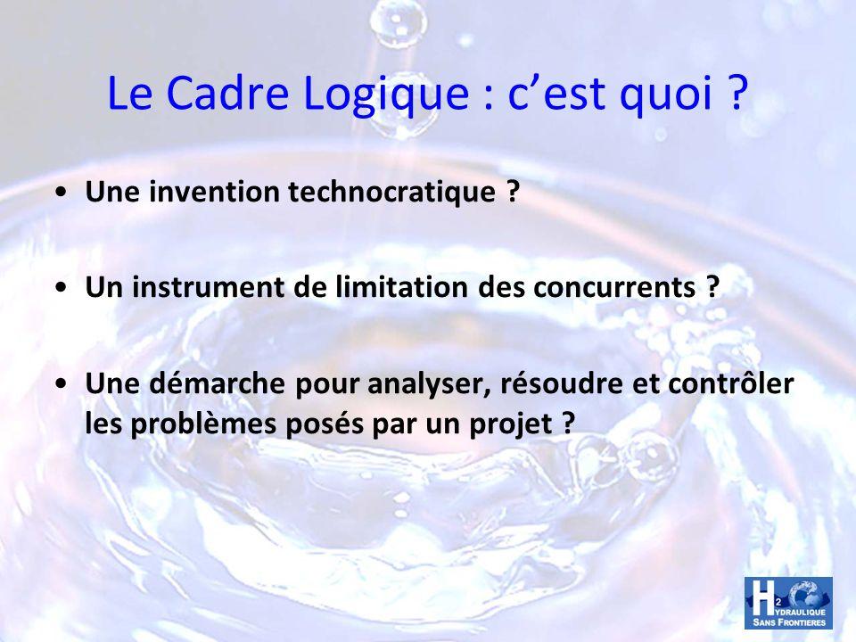 Le Cadre Logique : cest quoi ? Une invention technocratique ? Un instrument de limitation des concurrents ? Une démarche pour analyser, résoudre et co