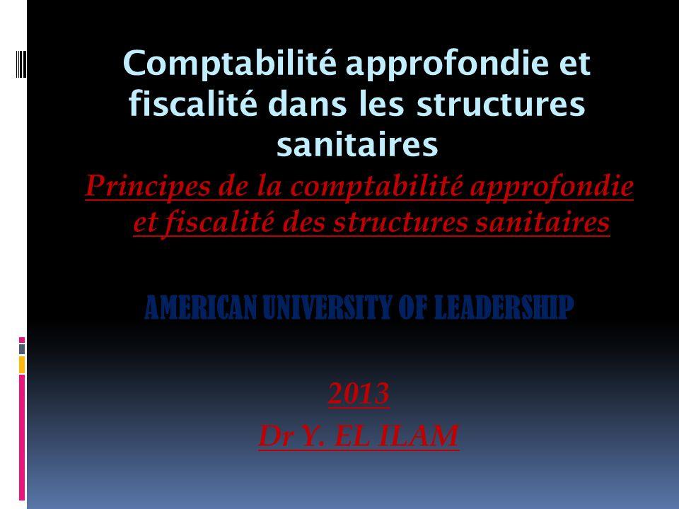 Comptabilité approfondie et fiscalité dans les structures sanitaires Principes de la comptabilité approfondie et fiscalité des structures sanitaires A