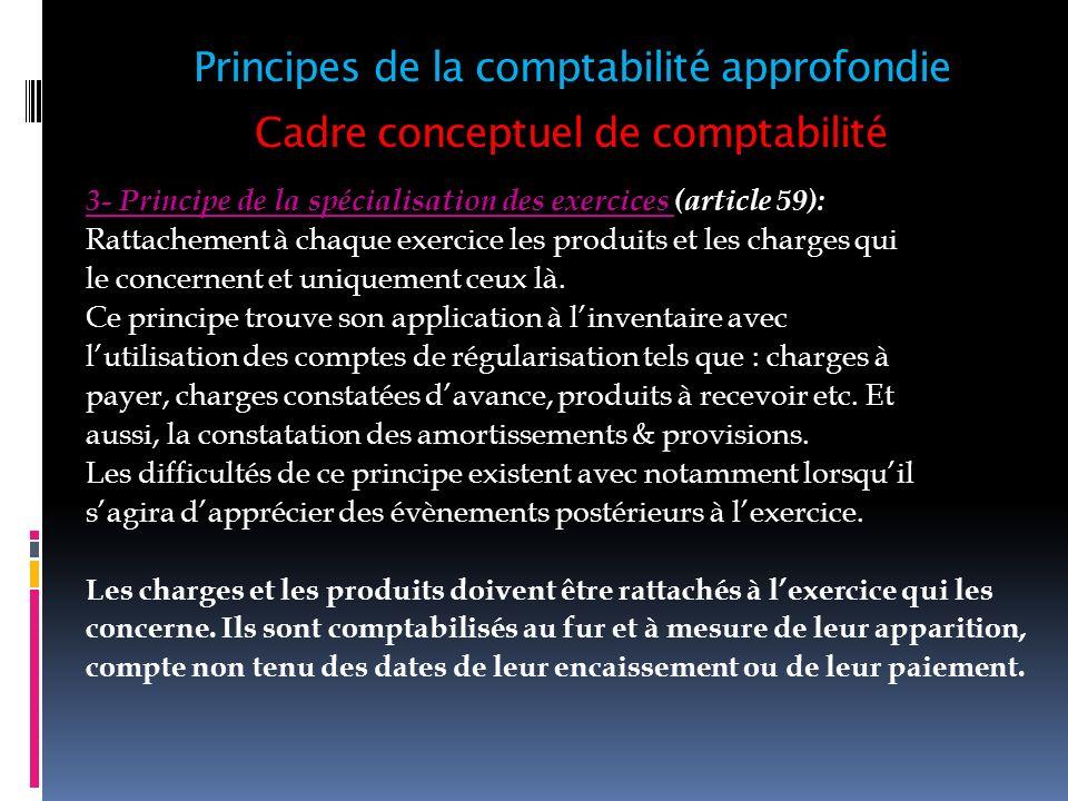 Cadre conceptuel de comptabilité 3- Principe de la spécialisation des exercices (article 59): Rattachement à chaque exercice les produits et les charg