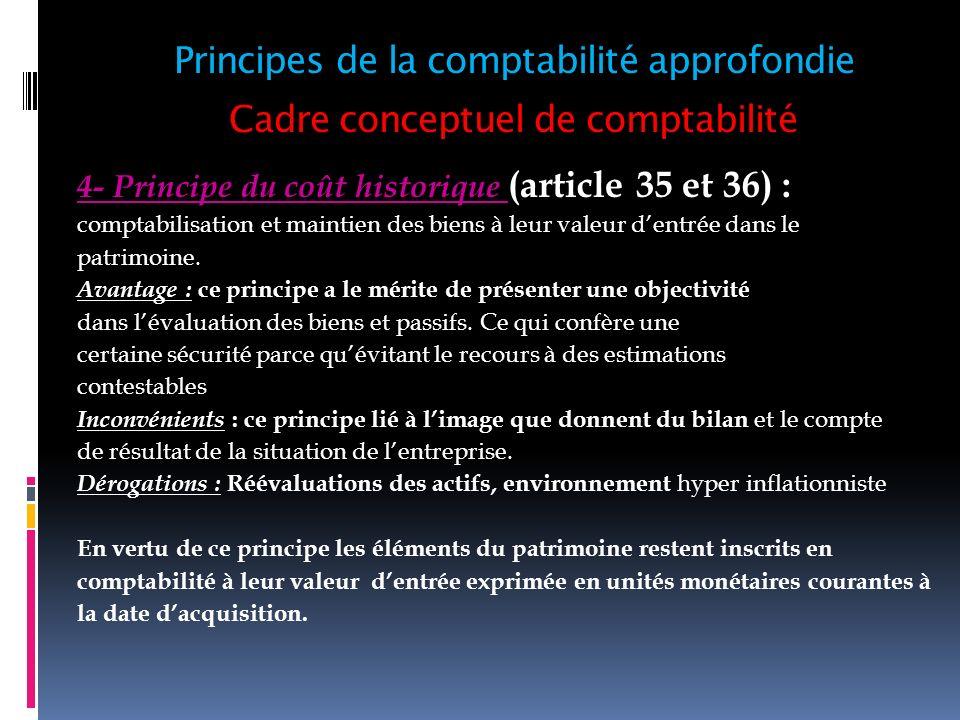 Cadre conceptuel de comptabilité 4- Principe du coût historique (article 35 et 36) : comptabilisation et maintien des biens à leur valeur dentrée dans
