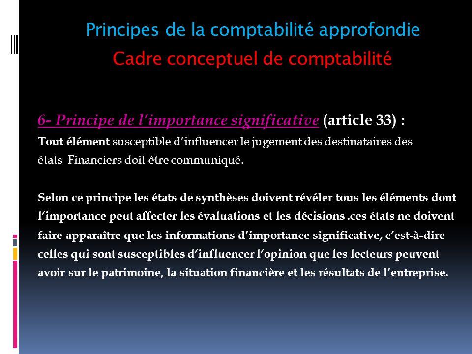 Cadre conceptuel de comptabilité 6- Principe de limportance significative (article 33) : Tout élément susceptible dinfluencer le jugement des destinat