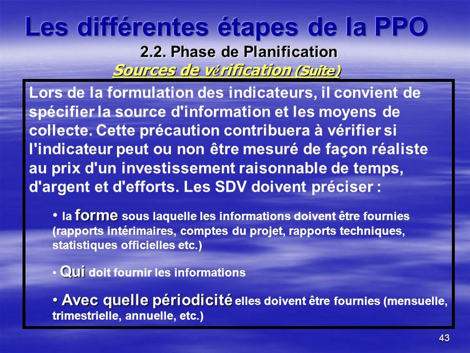 43 Lors de la formulation des indicateurs, il convient de spécifier la source d information et les moyens de collecte.